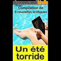 Un été torride: Compilation de 5 histoires érotiques en français, interdit aux moins de 18 ans.