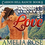 Rescued by Love: Carson Hill Ranch, Book 8 | Amelia Rose