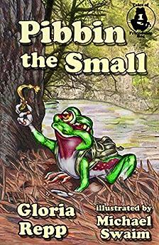 Pibbin the Small (Tales of Friendship Bog Book 1) by [Repp, Gloria]