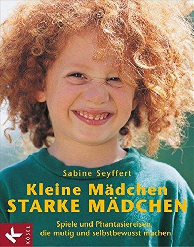 Kleine Mädchen, starke Mädchen: Spiele und Phantasiereisen, die mutig und selbstbewusst machen Broschiert – 22. Februar 2008 Sabine Seyffert Monica May-Vetter Kleine Mädchen Kösel-Verlag