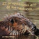 El ocupadísimo año de los castores [The Beavers' Busy Year]   Mary Holland