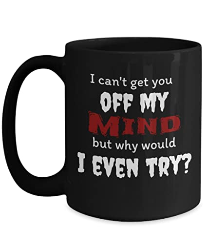 Amazoncom I Cant Get You Off My Mind 15 Oz Black Novelty Coffee