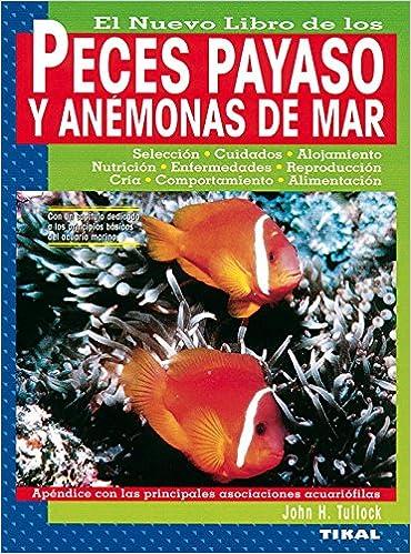 El Nuevo Libro de los Peces Payaso y las Anemonas de mar: John H. Tullock: 9788430531097: Amazon.com: Books