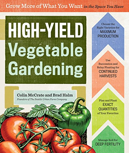 High-Yield Vegetable Gardening: Grow More of What You Want in the Space You Have by [McCrate, Colin, Halm, Brad]