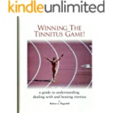Winning The Tinnitus Game: A Guide to Understanding, Dealing, with and Beating Tinnitus