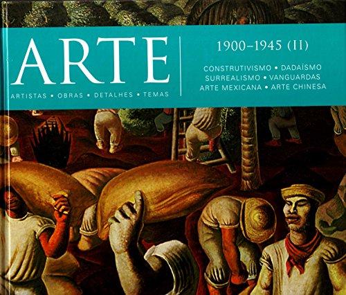 Arte. 1900-1945 (II). Construtivismo, Dadaísmo, Surrealismo, Vanguardas, Arte Mexicana, Arte Chinesa - Volume 10