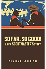 So Far, So Good!: A New Scoutmaster's Story Kindle Edition
