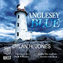 Anglesey Blue Audiobook by Dylan H. Jones Narrated by Malk Williams