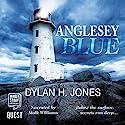 Anglesey Blue Hörbuch von Dylan H. Jones Gesprochen von: Malk Williams