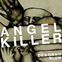 Angel Killer: A True Story of Cannibalism, Crime Fighting, and Insanity in New York City Audiobook by Deborah Blum Narrated by Deborah Blum