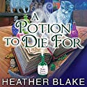 A Potion to Die For: Magic Potion Mystery, Book 1 Audiobook by Heather Blake Narrated by Carla Mercer-Meyer