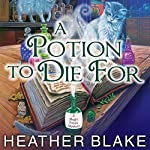 A Potion to Die For: Magic Potion Mystery, Book 1 | Heather Blake