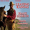 Leaving Kansas: Tenderfoot Trilogy, Book 1 Audiobook by Frank Roderus Narrated by Kevin Foley
