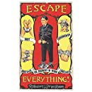 Escape Everything!: Escape From Work. Escape From Consumerism. Escape From Despair.