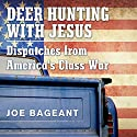 Deer Hunting with Jesus: Dispatches from America's Class War Audiobook by Joe Bageant Narrated by Fred Stella