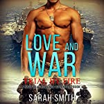 Love and War: Trial by Fire, a Navy Seal Romance Adventure, Book 2 | Sarah Smith