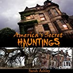 America's Secret Hauntings | Sarah Ashley