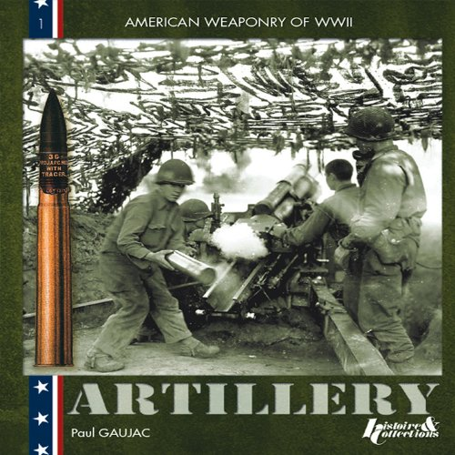The Equipment of the U.S. Army: American Field Artillery  1941-45 Army Artillery Field Equipment