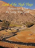 img - for Land of the High Flags: Afghanistan When the Going Was Good by Rosanne Klass (1-Sep-2007) Paperback book / textbook / text book