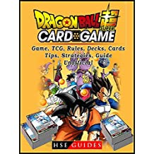 Dragon Ball Super Card Game, TCG, Rules, Decks, Cards, Tips, Strategies, Guide Unofficial (English Edition)