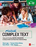 img - for Mining Complex Text, Grades 6-12: Using and Creating Graphic Organizers to Grasp Content and Share New Understandings (Corwin Literacy) book / textbook / text book