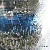Particle/Wave  Photographs by Leslie Parke