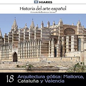 Arquitectura gótica: Mallorca, Cataluña y Valencia (Historia del arte español 18) Hörbuch