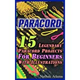 Paracord: 15 Legendary Paracord Projects For Beginners With Illustrations: (Paracord Projects, Bracelet and Survival Kit Guide, For Bug Out Bags, Survival ... (Hunting, Fishing, Prepping And Foraging)