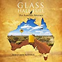 Glass Half Full: Our Australian Adventure (Sarah Jane's Travel Memoir Series Book 1) Audiobook by Sarah Jane Butfield Narrated by Sandra Garston