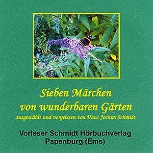 Sieben Märchen von wunderbaren Gärten Hörbuch