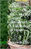 Make Your Own Herbal Salves, Ointments, & Lip-balms at Home: Tips, Ingredients, and Recipes For Making Your Own Herbal Remedies (Practical Healing At Home Series Book 2)