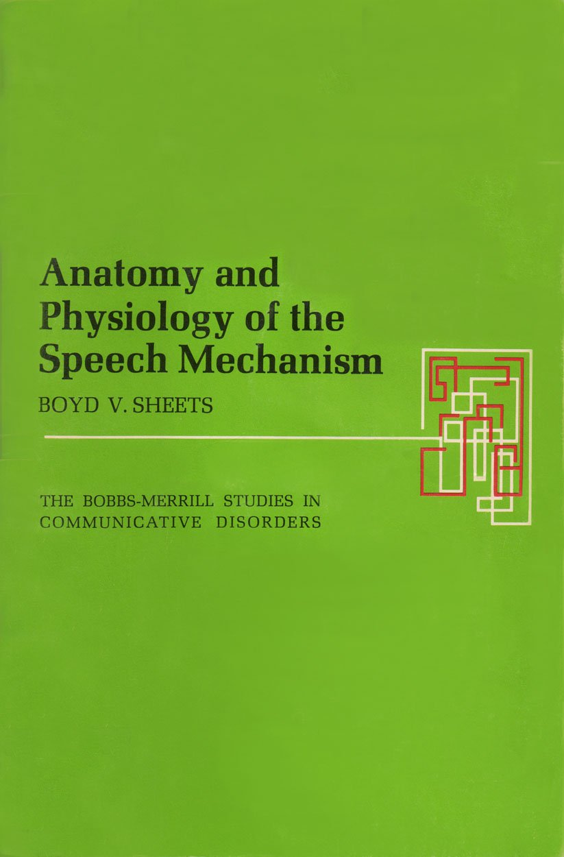 Anatomy and Physiology of the Speech Mechanism (The Bobbs-Merrill ...