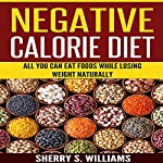 Negative Calorie Diet: All You Can Eat Foods While Losing Weight Naturally | Sherry S. Williams