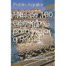 Más de 100 Consejos para Viajar a Roma: Consejos y Trucos de un Guía Turística Experimentado (Spanish Edition)