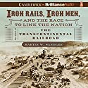 Iron Rails, Iron Men, and the Race to Link the Nation: The Story of the Transcontinental Railroad Audiobook by Martin W. Sandler Narrated by Grover Gardner