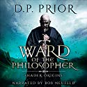 Ward of the Philosopher: Shader: Origins Audiobook by D. P. Prior Narrated by Bob Neufeld