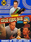 The Choo Choo Bob Show: Riders of the Lost Train