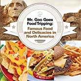 Mr. Goo Goes Food Tripping: Famous Food and Delicacies in North America: American Food and Drink for Kids (Children's Explore the World Books Book 4)
