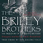 The Briley Brothers: The True Story of the Slaying Brothers: True Crime by Evil Killers, Book 8 | Jack Rosewood,Dwayne Walker