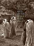 Central Nigeria Unmasked: Arts of the Benue River Valley