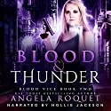 Blood and Thunder: Blood Vice, Book 2 Audiobook by Angela Roquet Narrated by Hollie Jackson