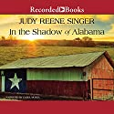 In the Shadow of Alabama Audiobook by Judy Reene Singer Narrated by Carol Monda