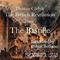 The French Revolution, Volume 1: The Bastille Audiobook by Thomas Carlyle Narrated by Robert Bethune