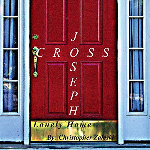 Joseph Cross: Lonely Home