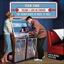 Teen Time - The Young Years Of Rock & Roll, Volume 1: Love Me Forever