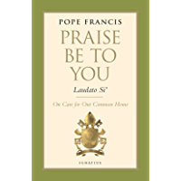 Praise Be to You-Laudato Si': On Care for Our Common Home (Encyclical Letter)