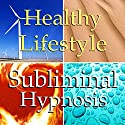 Healthy Lifestyle Subliminal Affirmations: More Energy & Motivation, Solfeggio Tones, Binaural Beats, Self Help Meditation Speech by Subliminal Hypnosis Narrated by Joel Thielke