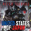 United States of Japan Audiobook by Peter Tieryas Narrated by Adam Sims