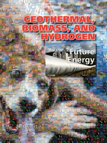 Geothermal, Biomass, and Hydrogen (Future Energy) (Future Of Geothermal Energy In The United States)