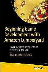 Beginning Game Development with Amazon Lumberyard: Create 3D Games Using Amazon Lumberyard and Lua Kindle Edition